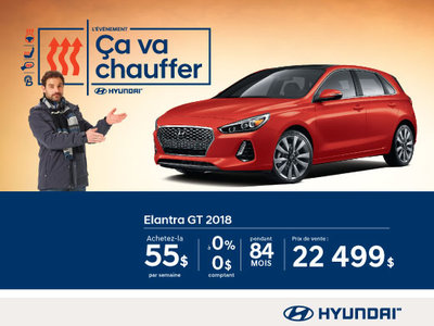 L'événement ÇA VA CHAUFFER chez Hyundai avec l'Elantra GT